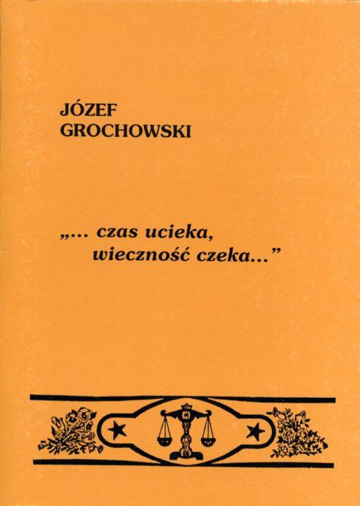 ...czas ucieka, wieczność czeka... – Józef Grochowski