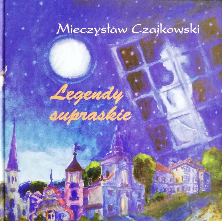 Legendy supraskie – Mieczysław Czajkowski