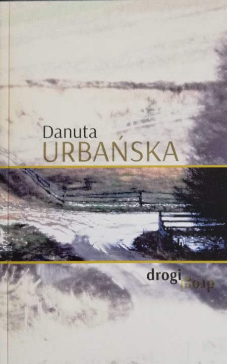 Drogi – Danuta Urbańska