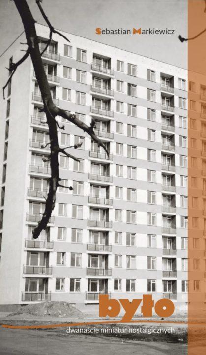Było. Dwanaście miniatur nostalgicznych – Sebastian Markiewicz